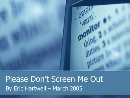 Please Don't Screen Me Out By Eric Hartwell – March 2005.