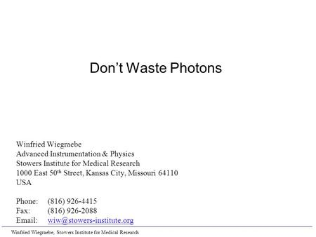 Don't Waste Photons Winfried Wiegraebe