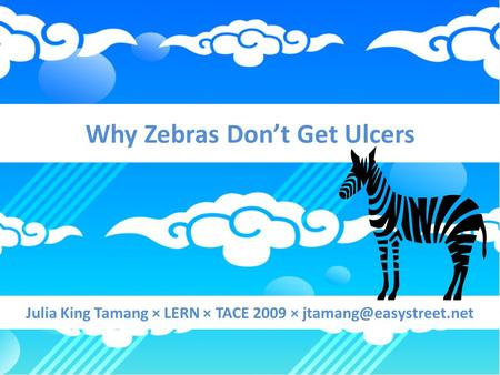 Why Zebras Don't Get Ulcers Julia King Tamang × LERN × TACE 2009 ×