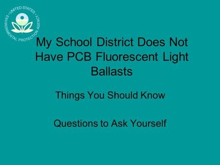 My School District Does Not Have PCB Fluorescent Light Ballasts Things You Should Know Questions to Ask Yourself.