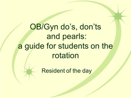 OB/Gyn do's, don'ts and pearls: a guide for students on the rotation