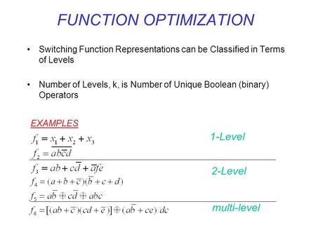 FUNCTION OPTIMIZATION Switching Function Representations can be Classified in Terms of Levels Number of Levels, k, is Number of Unique Boolean (binary)