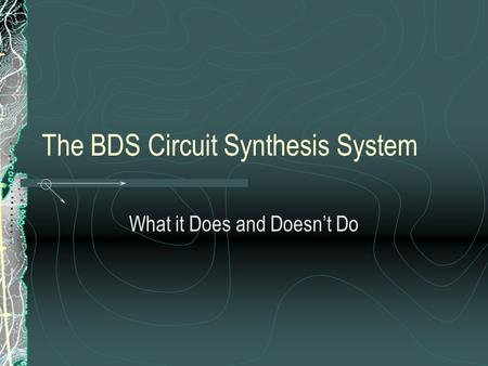 The BDS Circuit Synthesis System What it Does and Doesn't Do.