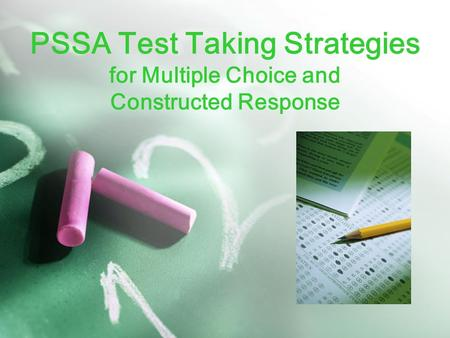 PSSA Test Taking Strategies for Multiple Choice and Constructed Response.