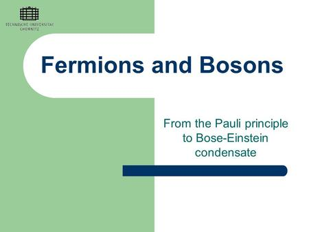 Fermions and Bosons From the Pauli principle to Bose-Einstein condensate.