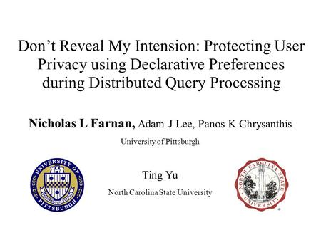 Don't Reveal My Intension: Protecting User Privacy using Declarative Preferences during Distributed Query Processing Nicholas L Farnan, Adam J Lee, Panos.