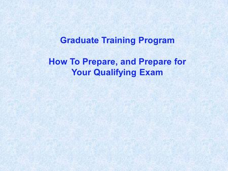 Graduate Training Program How To Prepare, and Prepare for Your Qualifying Exam.