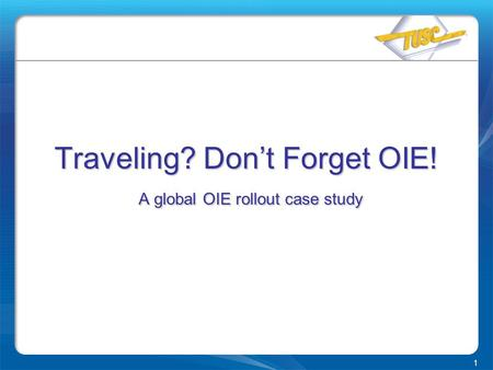 1 Traveling? Don't Forget OIE! A global OIE rollout case study.