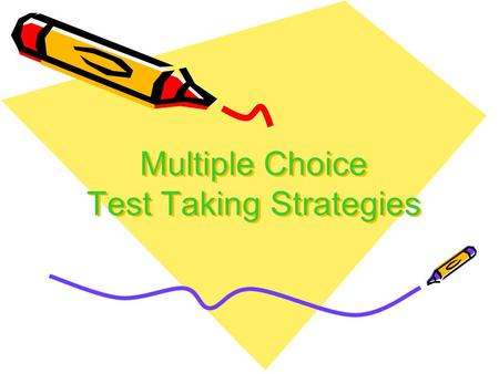 Multiple Choice Test Taking Strategies. Prepare Physically and Mentally.