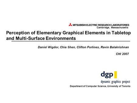 Cambridge, Massachusetts Perception of Elementary Graphical Elements in Tabletop and Multi-Surface Environments Daniel Wigdor, Chia Shen, Clifton Forlines,