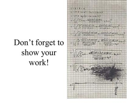 Don't forget to show your work!. Slope-Intercept Form Section 3.6.