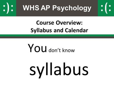 WHS AP Psychology Course Overview: Syllabus and Calendar You don't know syllabus.