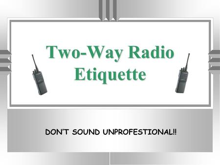 NDOC Two-Way Radio Etiquette DON'T SOUND UNPROFESTIONAL!!