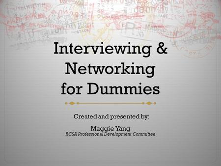 Interviewing & Networking for Dummies Created and presented by: Maggie Yang RCSA Professional Development Committee.