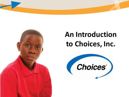 An Introduction to Choices, Inc.. Afternoon Agenda Introduction to Choices – Provider networks – Family involvement – Outcomes and success stories Impetus,