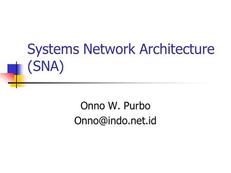 Systems Network Architecture (SNA) Onno W. Purbo