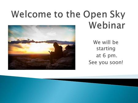 We will be starting at 6 pm. See you soon!. Joanna Bettmann Schaefer, Ph.D, LCSW Research Director Open Sky Wilderness Therapy.