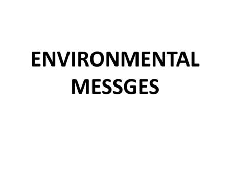 ENVIRONMENTAL MESSGES. This presentation is not aimed at telling you how your stories should be written; instead, it is a summary of what has worked for.