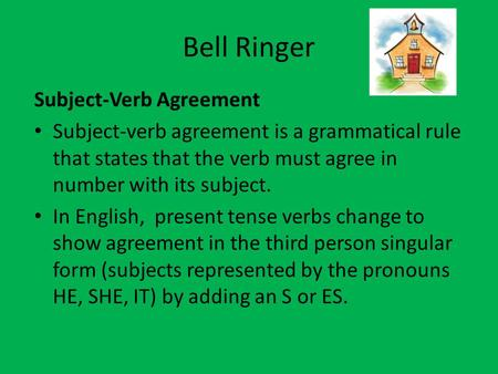 Bell Ringer Subject-<strong>Verb</strong> Agreement