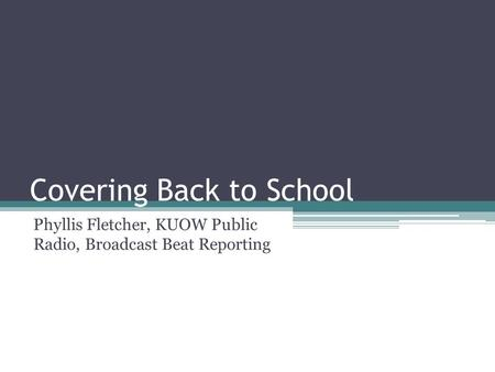 Covering Back to School Phyllis Fletcher, KUOW Public Radio, Broadcast Beat Reporting.
