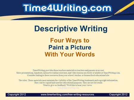 Descriptive Writing Four Ways to Paint a Picture With Your Words Time4Writing provides these teachers materials to teachers and parents at no cost. More.