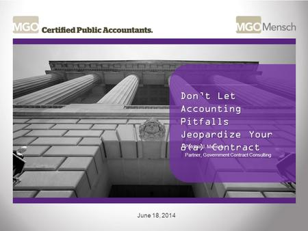 Don't Let Accounting Pitfalls Jeopardize Your 8(a) Contract June 18, 2014 Patricia J. Mensch Partner, Government Contract Consulting.
