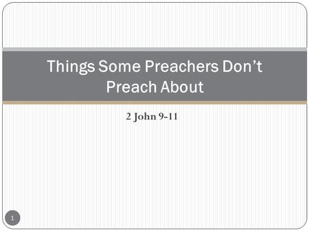 2 John 9-11 Things Some Preachers Don't Preach About 1.
