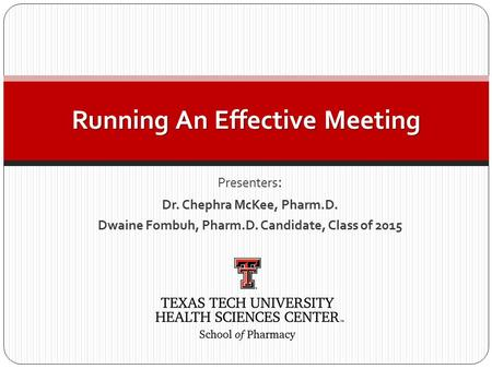 Presenters : Dr. Chephra McKee, Pharm.D. Dwaine Fombuh, Pharm.D. Candidate, Class of 2015 Running An Effective Meeting.