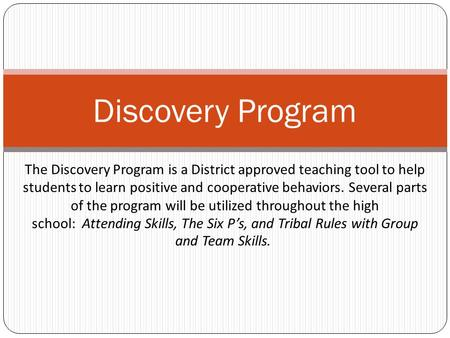 The Discovery Program is a District approved teaching tool to help students to learn positive and cooperative behaviors. Several parts of the program will.