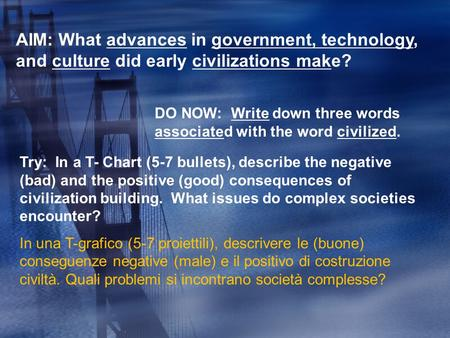 AIM: What advances in government, technology, and culture did early civilizations make? DO NOW: Write down three words associated with the word civilized.