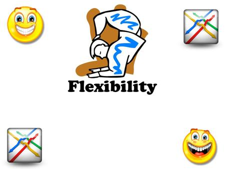Flexibility. What is FLEXIBILITY? fleksəˈbilədē/ Part of Speech: noun Definition: 1. easily bent; not stiff; bending without breaking 2. easily adapted.