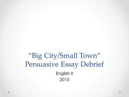 """Big City/Small Town"" Persuasive Essay Debrief"