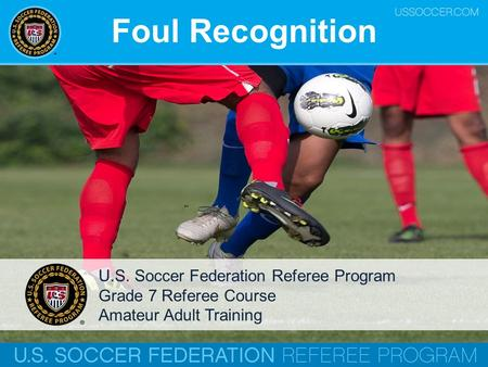 Foul Recognition U.S. Soccer Federation Referee Program