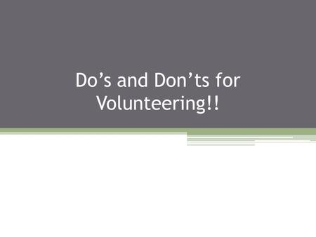Do's and Don'ts for Volunteering!!. Cheering is Volunteering! Watch this clip…And Remember…  ch?feature=player_embedded &v=b63EbiIircYhttp://www.youtube.com/wat.