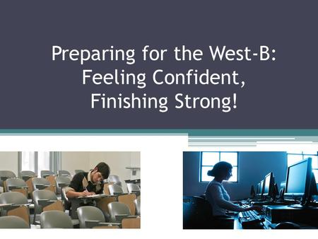 Preparing for the West-B: Feeling Confident, Finishing Strong!