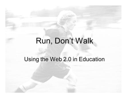 Run, Don't Walk Using the Web 2.0 in Education. What We'll Cover Del.icio.us Blogs Technorati Bloglines Wikis.