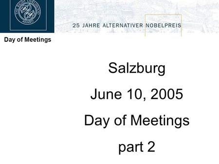 Day of Meetings Salzburg June 10, 2005 Day of Meetings part 2.