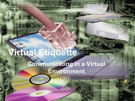 Virtual Etiquette Communicating in a Virtual Environment.