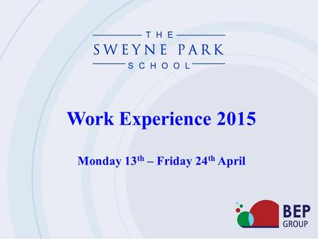 Work Experience 2015 Monday 13 th – Friday 24 th April.