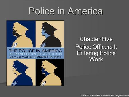 © 2011 The McGraw-Hill Companies, Inc. All rights reserved. Police in America Chapter Five Police Officers I: Entering Police Work.