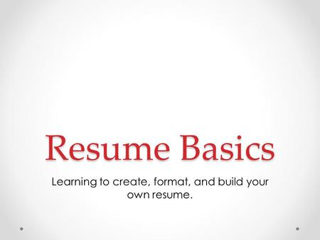 resume basics learning to create format and build your own resume
