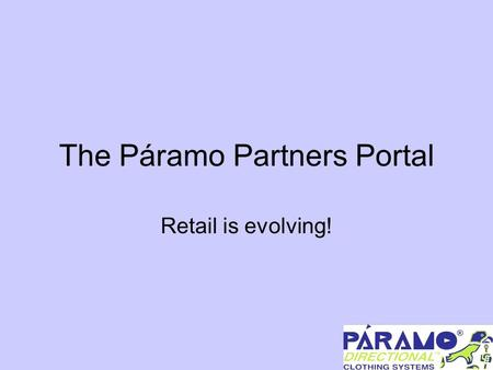 The Páramo Partners Portal Retail is evolving!. The challenge We'd like to give you an extra tool to fulfil your customers' wants and needs, in the easiest.