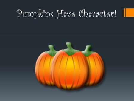 Pumpkins Have Character!. RULES Pumpkins must be whole and REAL! DO NOT carve holes or puncture the pumpkin! Entries must represent a book character!
