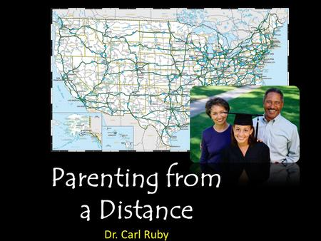 Parenting from a Distance Dr. Carl Ruby Vice President for Student Life.