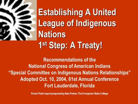 "Establishing A United League of Indigenous Nations 1 st Step: A Treaty! Recommendations of the National Congress of American Indians ""Special Committee."