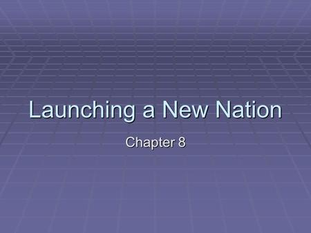 Launching a New Nation Chapter 8.