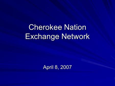 Cherokee Nation Exchange Network April 8, 2007. Cherokee Nation 14 county jurisdictional boundary Tribal enrollment over 200,000 Over 115,000 live within.