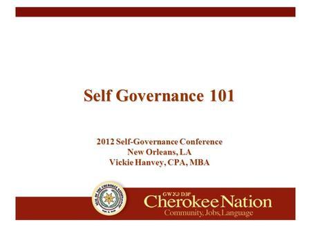 Self Governance 101 2012 Self-Governance Conference New Orleans, LA Vickie Hanvey, CPA, MBA.