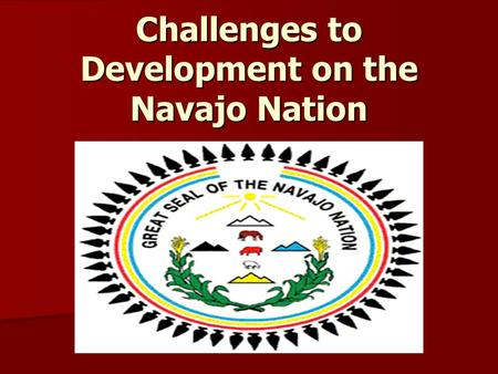 Challenges to Development on the Navajo Nation. What I Did Intern at Tuba City Regional Business Development Office Intern at Tuba City Regional Business.