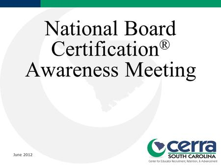 National Board Certification ® Awareness Meeting June 2012.